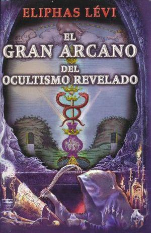 GRAN ARCANO DEL OCULTISMO REVELADO, EL