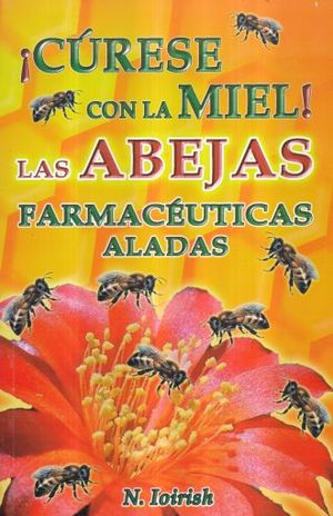 CURESE CON LA MIEL. LAS ABEJAS FARMACEUTICAS ALADAS
