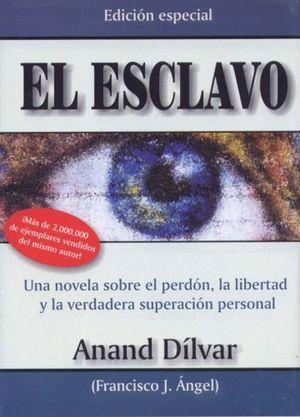 ESCLAVO, EL. UNA NOVELA SOBRE EL PERDON LA LIBERTAD Y LA VERDADERA SUPERACION PERSONAL / PD.
