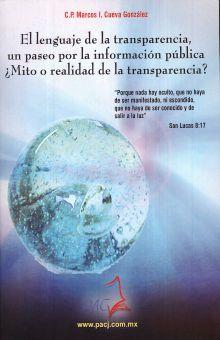 LENGUAJE DE LA TRANSPARENCIA, EL. UN PASEO POR LA INFORMACION PUBLICA MITO O REALIDAD DE LA TRANSPARENCIA