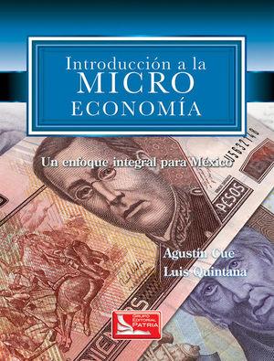 INTRODUCCION A LA MICROECONOMIA. UN ENFOQUE INTEGRAL PARA MEXICO