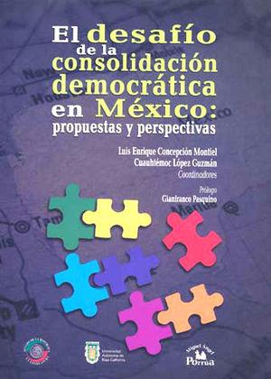 DESAFIO DE LA CONSOLIDACION DEMOCRATICA EN MEXICO, EL.  PROPUESTAS Y PERSPECTIVAS