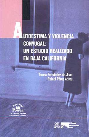 AUTOESTIMA Y VIOLENCIA CONYUGAL UN ESTUDIO REALIZADO EN BAJA CALIFORNIA