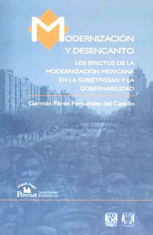 MODERNIZACION Y DESENCANTO. LOS EFECTOS DE LA MODERNIZACION MEXICANA EN LA SUBJETIVIDAD Y GOBERNABIL