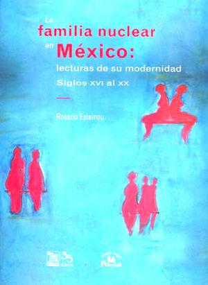 FAMILIA NUCLEAR EN MEXICO LECTURAS DE SU MODERNIDAD SIGLOS XVI AL XX, LA