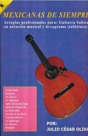 MEXICANAS DE SIEMPRE. ARREGLOS PARA GUITARRA SOLISTA EN NOTACION MUSICAL Y HEXAGRAMA