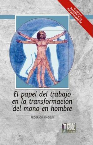 PAPEL DEL TRABAJO EN LA TRANSFORMACION DEL MONO EN HOMBRE, EL