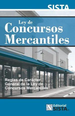 LEY DE CONCURSOS MERCANTILES/  EXPOSICION DE MOTIVOS/ REGLAS DE CARACTER GENERAL ORDENADAS POR LA LEY DE CONCURSOS MERCANTILES