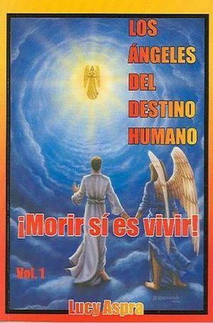 ANGELES DEL DESTINO HUMANO, LOS / VOL. 1 MORIR SI ES VIVIR
