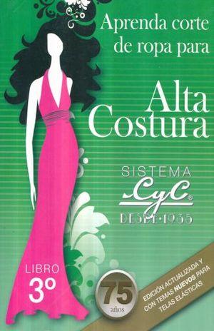 APRENDA CORTE DE ROPA PARA ALTA COSTURA 3 SISTEMA CYC. SECUNDARIA / 30 ED.