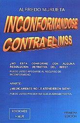 INCONFORMANDOSE CONTRA EL IMSS. REGLAMENTO DEL RECURSO DE INCONFORMIDAD