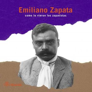EMILIANO ZAPATA COMO LO VIERON LOS ZAPATISTAS