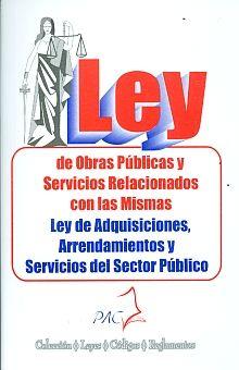 LEY DE OBRAS PUBLICAS Y SERVICIOS RELACIONADOS CON LAS MISMAS / LEY DE ADQUISICIONES ARRENDAMIENTOS Y SERVICIOS DEL SECTOR PUBLICO