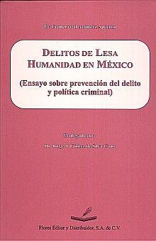 DELITOS DE LESA HUMANIDAD EN MEXICO. ENSAYO SOBRE PREVENCION DEL DELITO Y POLITICA CRIMINAL
