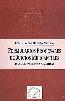 FORMULARIOS PROCESALES DE JUICIOS MERCANTILES. CON JURISPRUDENCIA ANALITICA
