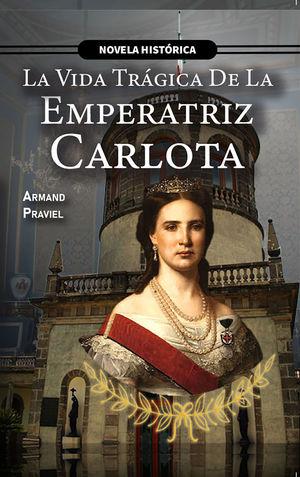 La vida trágica de la Emperatriz Carlota