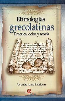 ETIMOLOGIAS GRECOLATINAS. PRACTICA OCIOS Y TEORIA BACHILLERATO