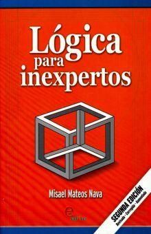 LOGICA PARA INEXPERTOS. BACHILLERATO / 2 ED.