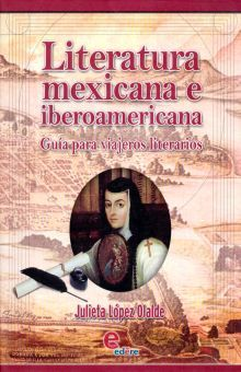 LITERATURA MEXICANA E IBEROAMERICANA. GUIA PARA VIAJEROS LITERARIOS BACHILLERATO