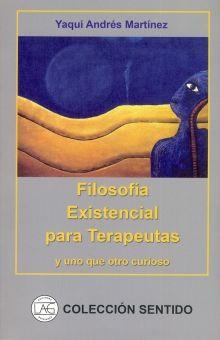 FILOSOFIA EXISTENCIAL PARA TERAPEUTAS Y UNO QUE OTRO CURIOSO