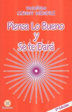 PIENSA LO BUENO Y SE TE DARA / 2 ED.
