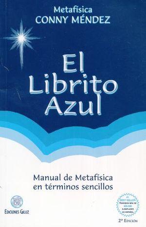 LIBRITO AZUL, EL. MANUAL DE METAFISICA EN TERMINOS SENCILLOS / 2 ED.