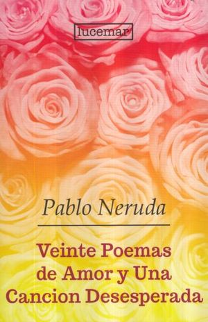 VEINTE POEMAS DE AMOR Y UNA CANCION DESE