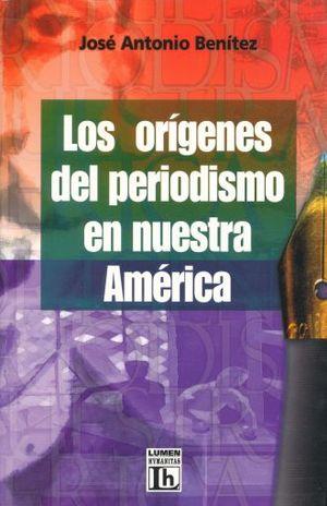 ORIGENES DEL PERIODISMO EN NUESTRA AMERICA, LOS