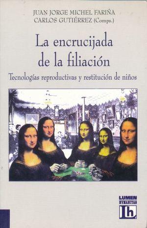 ENCRUCIJADA DE LA FILIACION, LA. TECNOLOGIAS REPRODUCTIVAS Y RESTITUCION DE NIÑOS