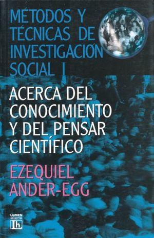 METODOS Y TECNICAS DE INVESTIGACION SOCIAL ACERCA DEL CONOCIMIENTO Y DEL PENSAR CIENTIFICO