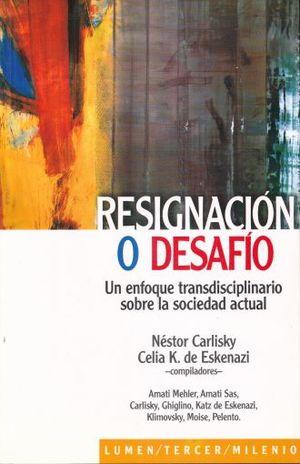 RESIGNACION O DESAFIO. UN ENFOQUE TRANSDISCIPLINARIO SOBRE LA SOCIEDAD ACTUAL