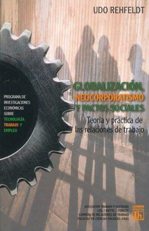 GLOBALIZACION NEOCORPORATISMO Y PACTOS SOCIALES. TEORIA Y PRACTICA DE LAS RELACIONES DE TRABAJO