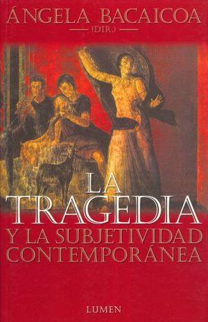 TRAGEDIA Y LA SUBJETIVIDAD CONTEMPORANEA, LA / 2 ED.