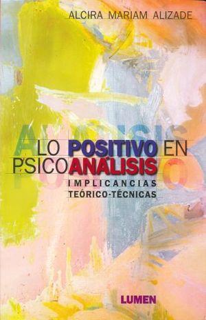 LO POSITIVO EN PSICOANALISIS. IMPLICACIONES TEORICO TECNICAS