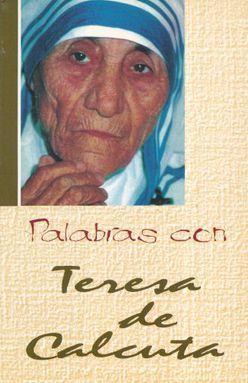 PALABRAS CON TERESA DE CALCUTA