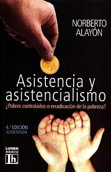 ASISTENCIA Y ASISTENCIALISMO. POBRES CONTROLADOS O ERRADICACION DE LA POBREZA / 4 ED.