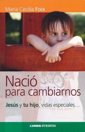 NACIO PARA CAMBIARNOS. JESUS Y TU HIJO VIDAS ESPECIALES