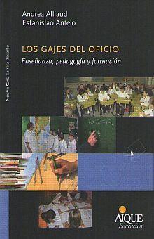 GAJES DEL OFICIO, LOS. ENSEÑANZA PEDAGOGIA Y FORMACION