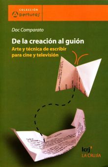 DE LA CREACION AL GUION. ARTE Y TECNICA DE ESCRIBIR PARA CINE Y TELEVISION