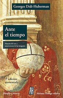 ANTE EL TIEMPO. HISTORIA DEL ARTE Y ANACRONISMO DE LAS IMEGENES / 2 ED.