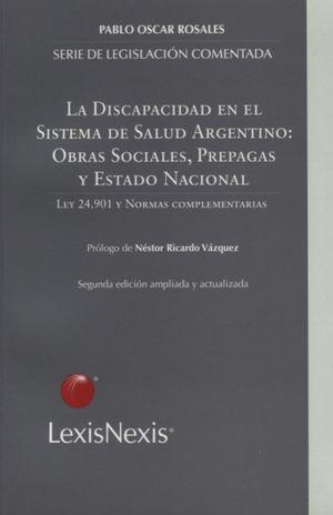 DISCAPACIDAD EN EL SISTEMA DE SALUD ARGENTINO OBRAS SOCIALES PREPAGAS Y ESTADO NACIONAL, LA. LEY 24.901 Y NORMAS COMPLEMENTARIAS / 2 ED.