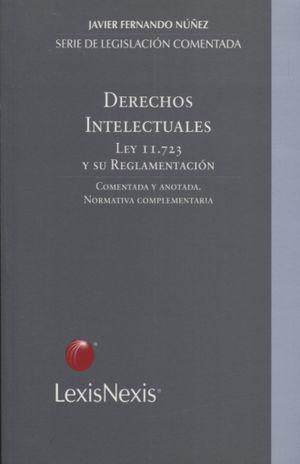 DERECHOS INTELECTUALES LEY II.123 Y SU REGLAMENTACION COMENTADA Y ANOTADA. NORMATIVA COMPLEMENTARIA