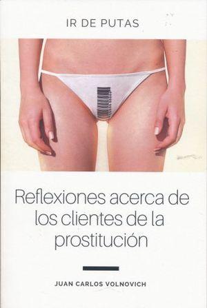 IR DE PUTAS. REFLEXIONES ACERCA DE LOS CLIENTES DE LA PROSTITUCION