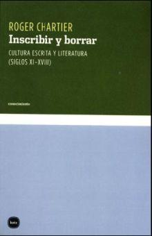 INSCRIBIR Y BORRAR. CULTURA ESCRITA Y LITERATURA (SIGLOS XI-XVIII)