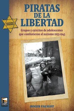 PIRATAS DE LA LIBERTAD. GRUPOS Y EJERCITOS DE ADOLESCENTES QUE COMBATIERON AL NAZISMO 1933-1945