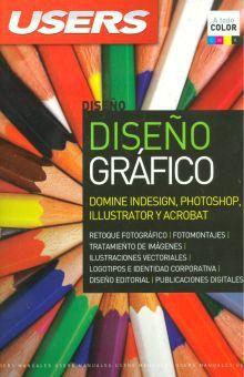 DISEÑO GRAFICO. DOMINE INDESIGN PHOTOSHOP ILLUSTRATOR Y ACROBAT
