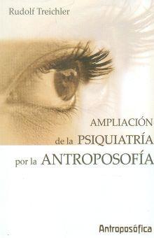AMPLIACION DE LA PSIQUIATRIA POR LA ANTROPOSOFIA