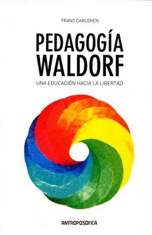 PEDAGOGIA DE WALDORF. UNA EDUCACION HACIA LA LIBERTAD
