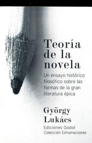 TEORIA DE LA NOVELA. UN ENSAYO HISTORICO FILOSOFICO SOBRE LAS FORMAS DE LA GRAN LITERATURA EPICA