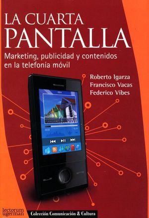 CUARTA PANTALLA, LA. MARKETING PUBLICIDAD Y CONTENIDOS EN LA TELEFONIA MOVIL